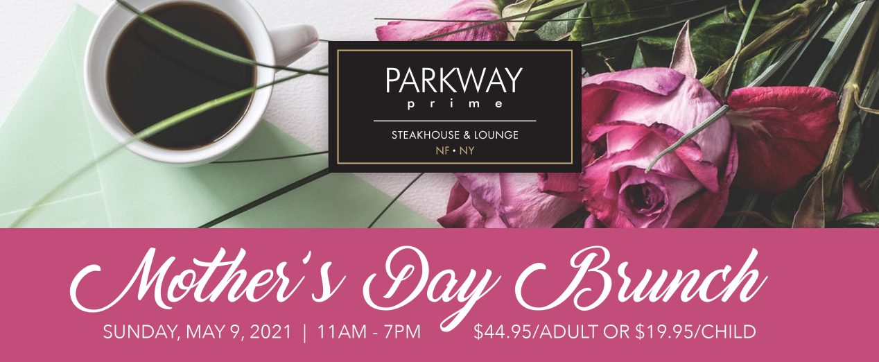 Mother's Day Brunch at Parkway Prime Steakhouse & Lounge in Niagara Falls, New York